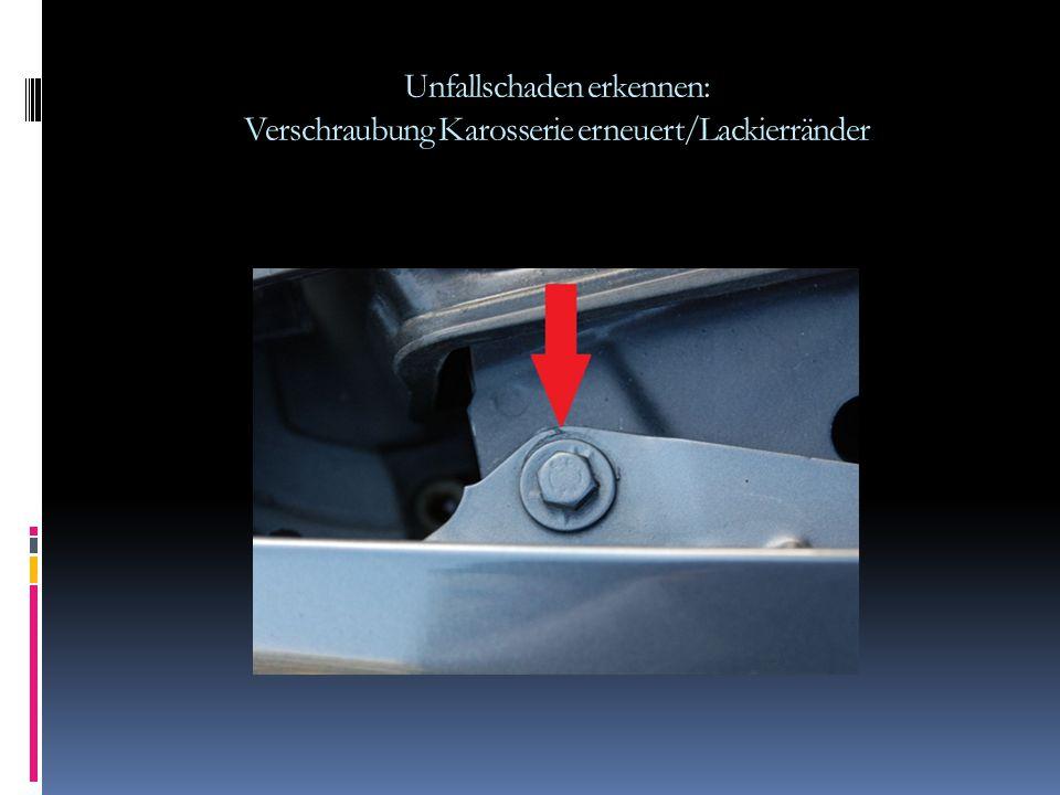 Unfallschaden erkennen: Verschraubung Karosserie erneuert/Lackierränder
