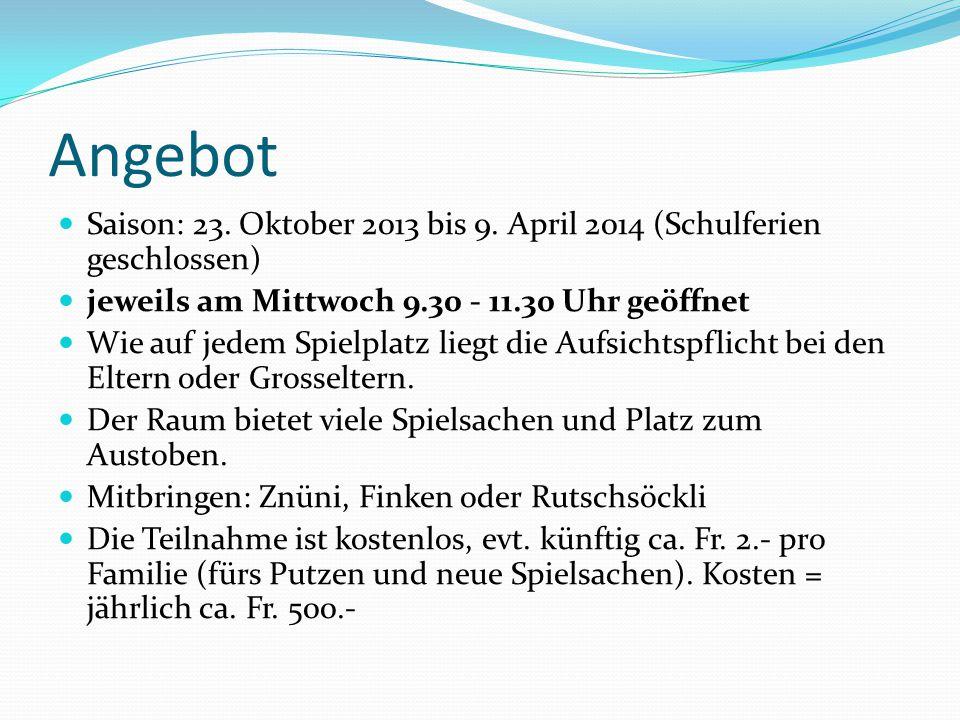 Angebot Saison: 23. Oktober 2013 bis 9. April 2014 (Schulferien geschlossen) jeweils am Mittwoch 9.30 - 11.30 Uhr geöffnet Wie auf jedem Spielplatz li