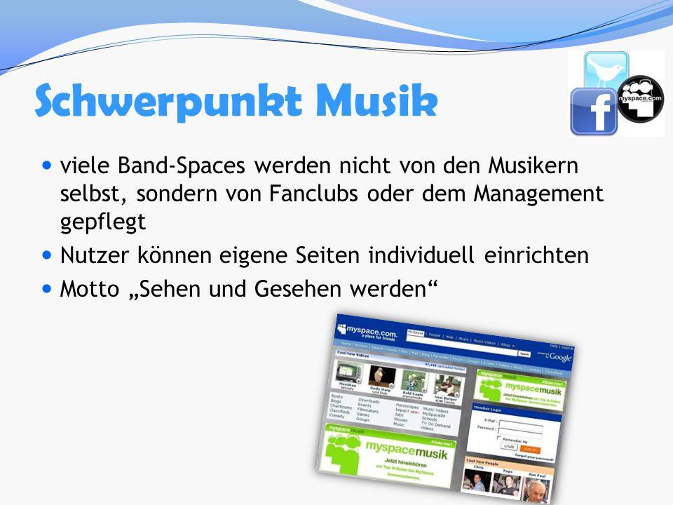 Schwerpunkt Musik viele Band-Spaces werden nicht von den Musikern selbst, sondern von Fanclubs oder dem Management gepflegt Nutzer können eigene Seite