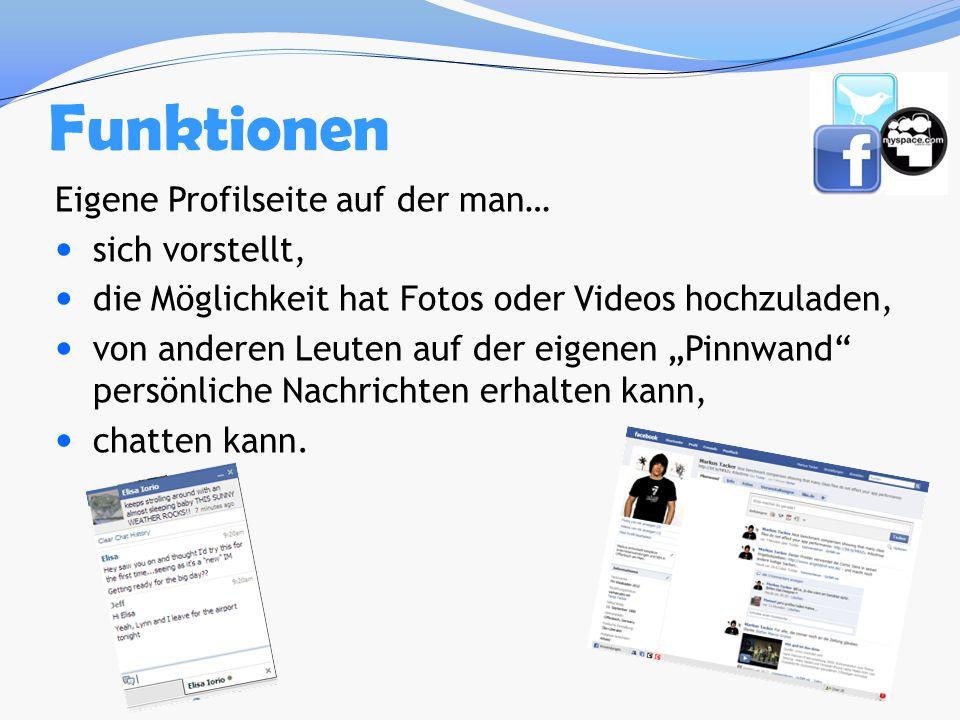 """Funktionen Eigene Profilseite auf der man… sich vorstellt, die Möglichkeit hat Fotos oder Videos hochzuladen, von anderen Leuten auf der eigenen """"Pinn"""