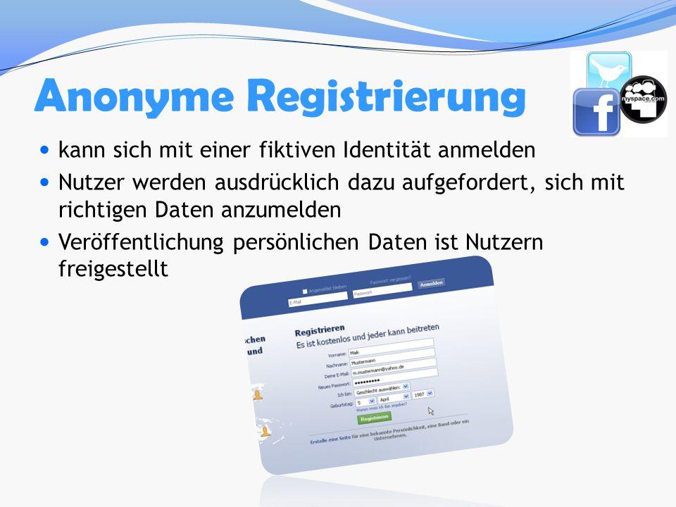 Anonyme Registrierung kann sich mit einer fiktiven Identität anmelden Nutzer werden ausdrücklich dazu aufgefordert, sich mit richtigen Daten anzumelde