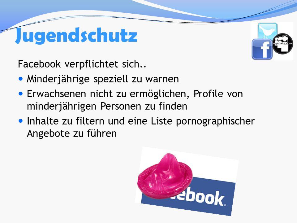 Jugendschutz Facebook verpflichtet sich.. Minderjährige speziell zu warnen Erwachsenen nicht zu ermöglichen, Profile von minderjährigen Personen zu fi