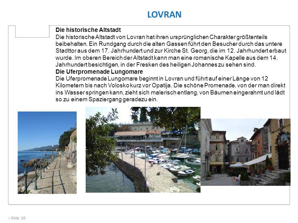 › Slide 10 LOVRAN Die historische Altstadt Die historische Altstadt von Lovran hat ihren ursprünglichen Charakter größtenteils beibehalten. Ein Rundga