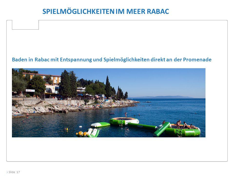 › Slide 17 SPIELMÖGLICHKEITEN IM MEER RABAC Baden in Rabac mit Entspannung und Spielmöglichkeiten direkt an der Promenade