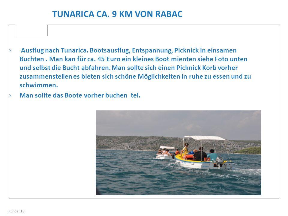 › Slide 18 TUNARICA CA. 9 KM VON RABAC › Ausflug nach Tunarica. Bootsausflug, Entspannung, Picknick in einsamen Buchten. Man kan für ca. 45 Euro ein k