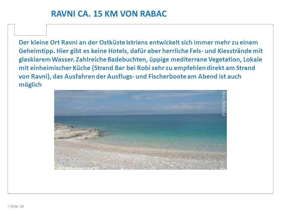 › Slide 19 Der kleine Ort Ravni an der Ostküste Istriens entwickelt sich immer mehr zu einem Geheimtipp. Hier gibt es keine Hotels, dafür aber herrlic