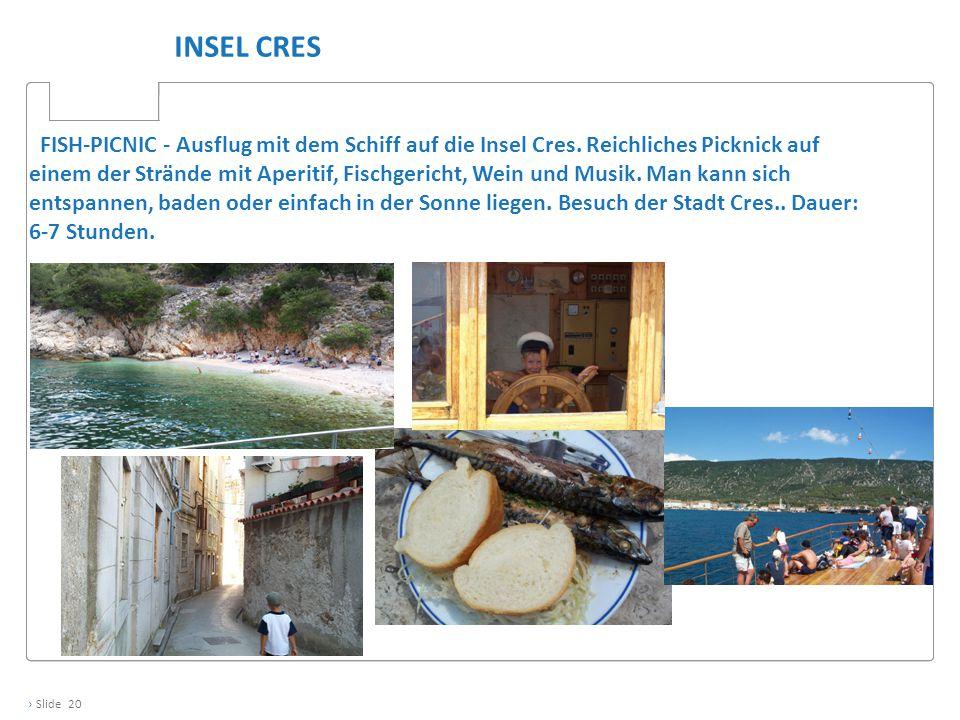 › Slide 20 INSEL CRES FISH-PICNIC - Ausflug mit dem Schiff auf die Insel Cres. Reichliches Picknick auf einem der Strände mit Aperitif, Fischgericht,