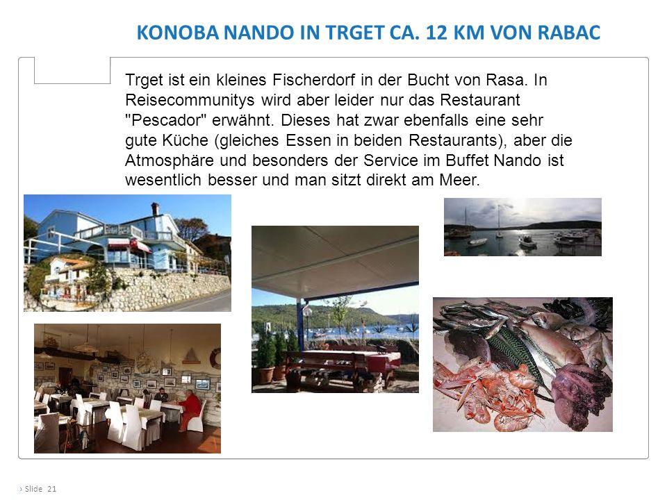 › Slide 21 KONOBA NANDO IN TRGET CA. 12 KM VON RABAC Trget ist ein kleines Fischerdorf in der Bucht von Rasa. In Reisecommunitys wird aber leider nur
