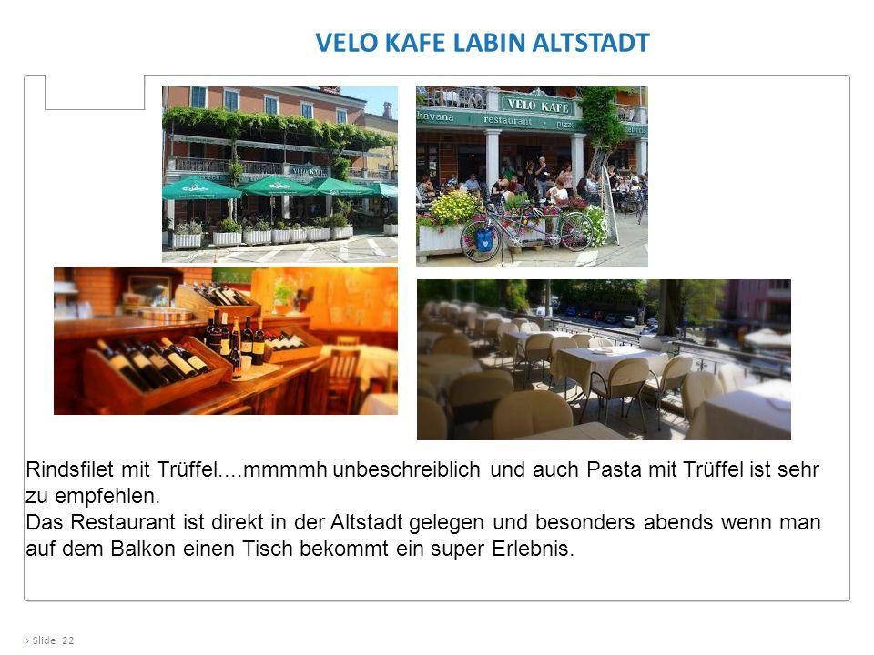 › Slide 22 VELO KAFE LABIN ALTSTADT Rindsfilet mit Trüffel....mmmmh unbeschreiblich und auch Pasta mit Trüffel ist sehr zu empfehlen. Das Restaurant i