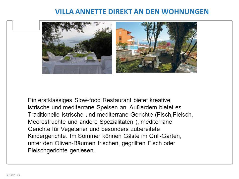 › Slide 24 VILLA ANNETTE DIREKT AN DEN WOHNUNGEN Ein erstklassiges Slow-food Restaurant bietet kreative istrische und mediterrane Speisen an. Außerdem
