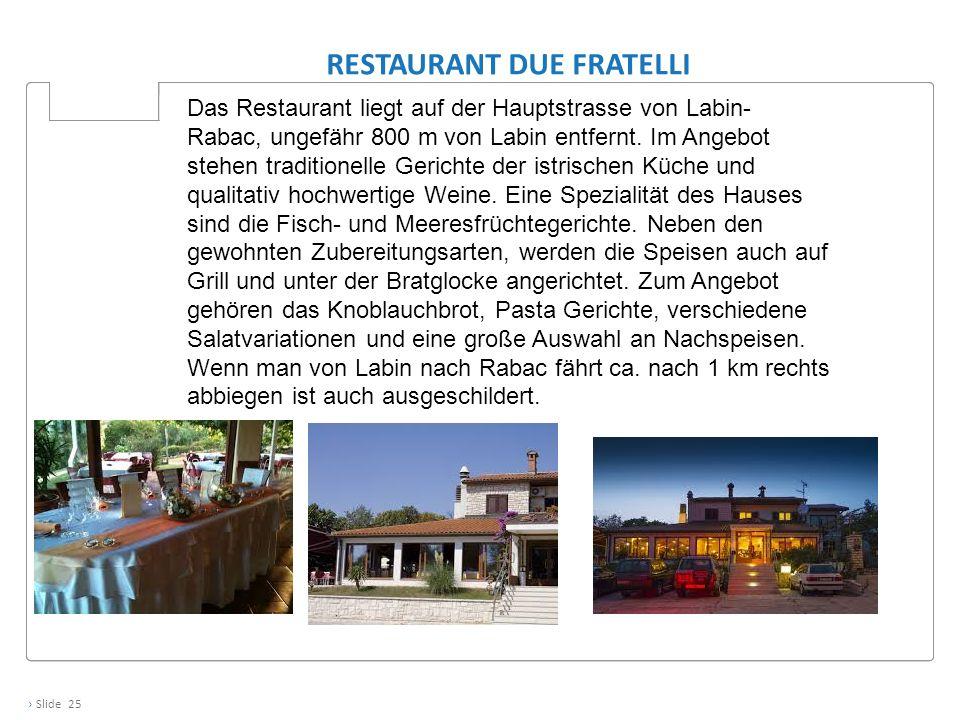 › Slide 25 RESTAURANT DUE FRATELLI Das Restaurant liegt auf der Hauptstrasse von Labin- Rabac, ungefähr 800 m von Labin entfernt. Im Angebot stehen tr