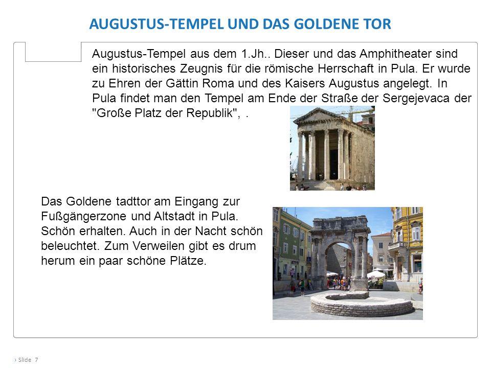 › Slide 7 AUGUSTUS-TEMPEL UND DAS GOLDENE TOR Augustus-Tempel aus dem 1.Jh.. Dieser und das Amphitheater sind ein historisches Zeugnis für die römisch