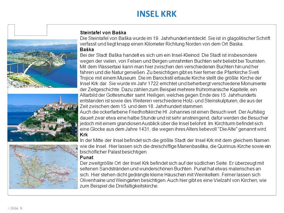 › Slide 9 INSEL KRK Steintafel von Baška Die Steintafel von Baška wurde im 19. Jahrhundert entdeckt. Sie ist in glagolitischer Schrift verfasst und li