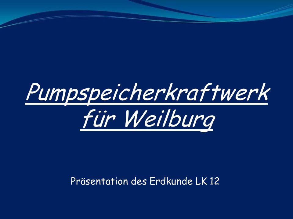 Pumpspeicherkraftwerk für Weilburg Präsentation des Erdkunde LK 12