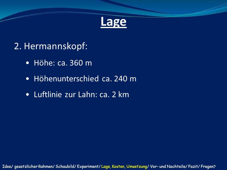 2. Hermannskopf: Höhe: ca. 360 m Höhenunterschied ca. 240 m Luftlinie zur Lahn: ca. 2 km Lage Idee/ gesetzlicher Rahmen/ Schaubild/ Experiment/ Lage,