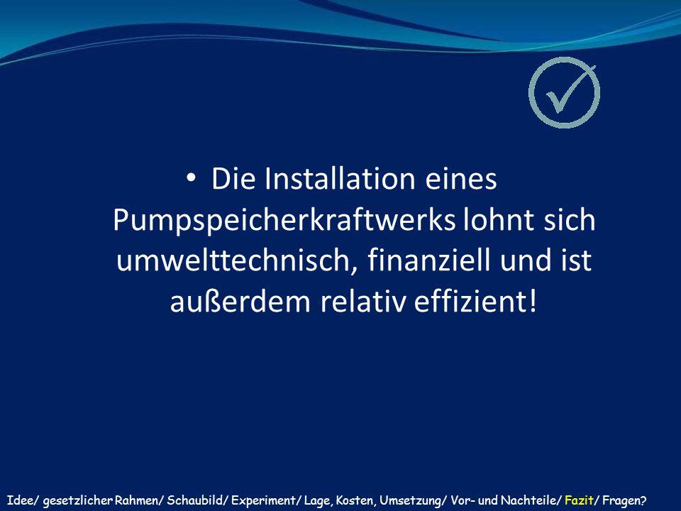 Die Installation eines Pumpspeicherkraftwerks lohnt sich umwelttechnisch, finanziell und ist außerdem relativ effizient! Idee/ gesetzlicher Rahmen/ Sc