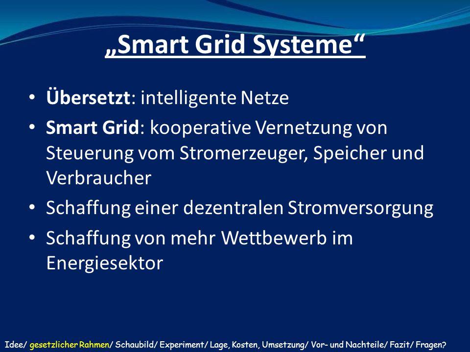 """""""Smart Grid Systeme"""" Übersetzt: intelligente Netze Smart Grid: kooperative Vernetzung von Steuerung vom Stromerzeuger, Speicher und Verbraucher Schaff"""