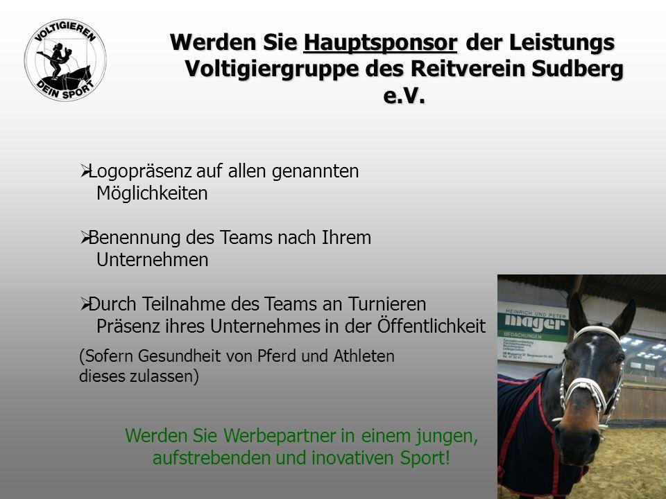 Werden Sie Hauptsponsor der Leistungs Voltigiergruppe des Reitverein Sudberg e.V.  Logopräsenz auf allen genannten Möglichkeiten  Benennung des Team
