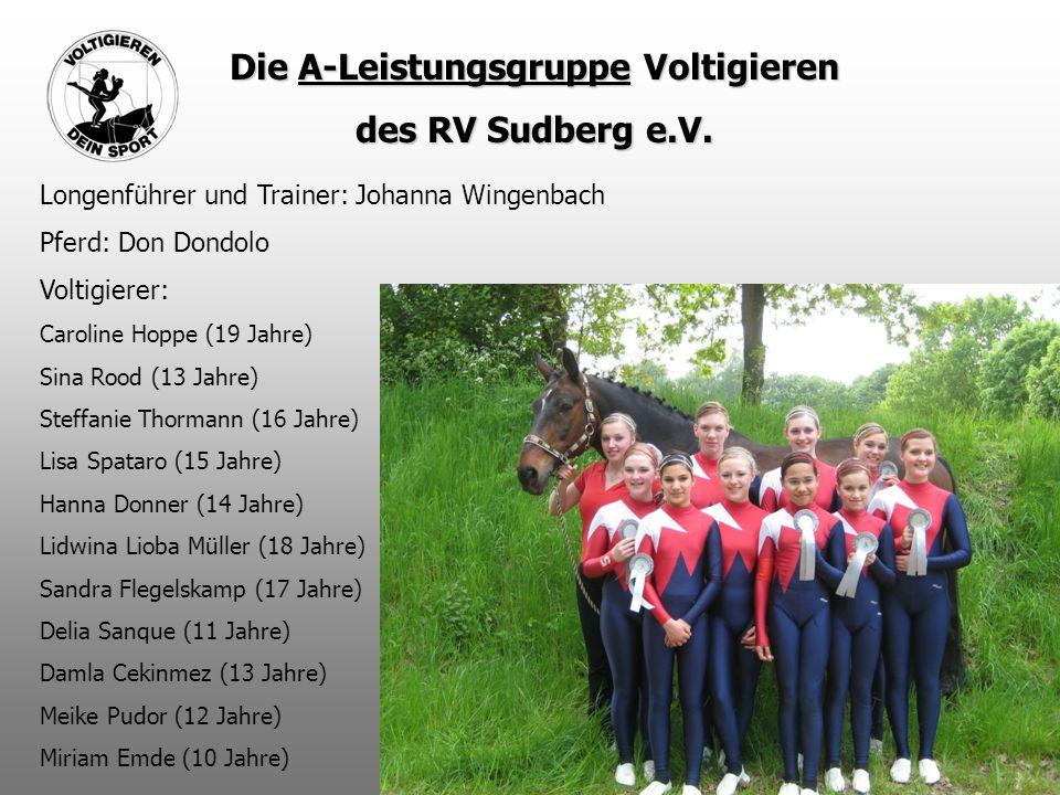 Die A-Leistungsgruppe Voltigieren des RV Sudberg e.V. Longenführer und Trainer: Johanna Wingenbach Pferd: Don Dondolo Voltigierer: Caroline Hoppe (19
