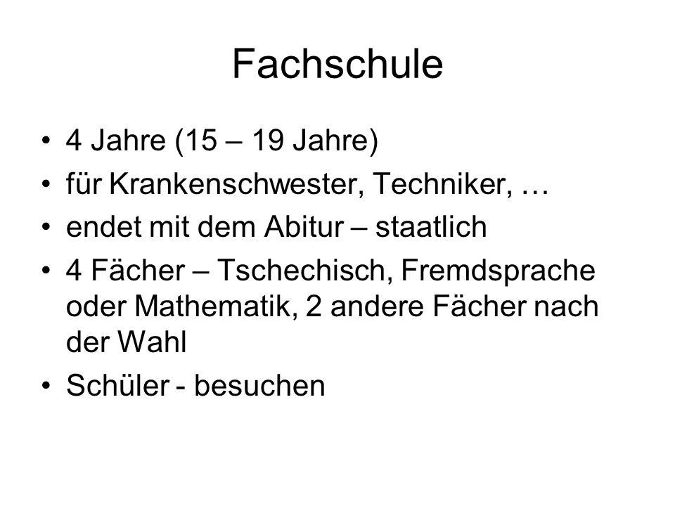 Fachschule 4 Jahre (15 – 19 Jahre) für Krankenschwester, Techniker, … endet mit dem Abitur – staatlich 4 Fächer – Tschechisch, Fremdsprache oder Mathe