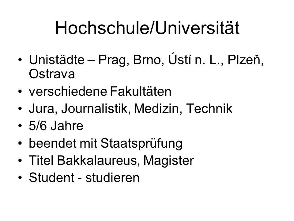 Hochschule/Universität Unistädte – Prag, Brno, Ústí n. L., Plzeň, Ostrava verschiedene Fakultäten Jura, Journalistik, Medizin, Technik 5/6 Jahre beend