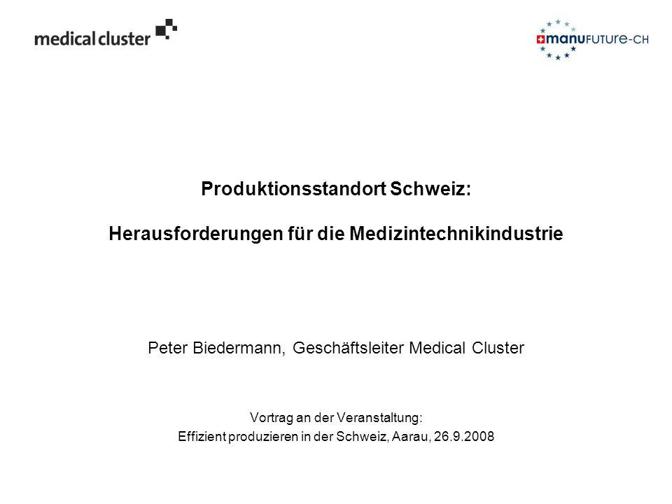 Produktionsstandort Schweiz: Herausforderungen für die Medizintechnikindustrie Peter Biedermann, Geschäftsleiter Medical Cluster Vortrag an der Verans
