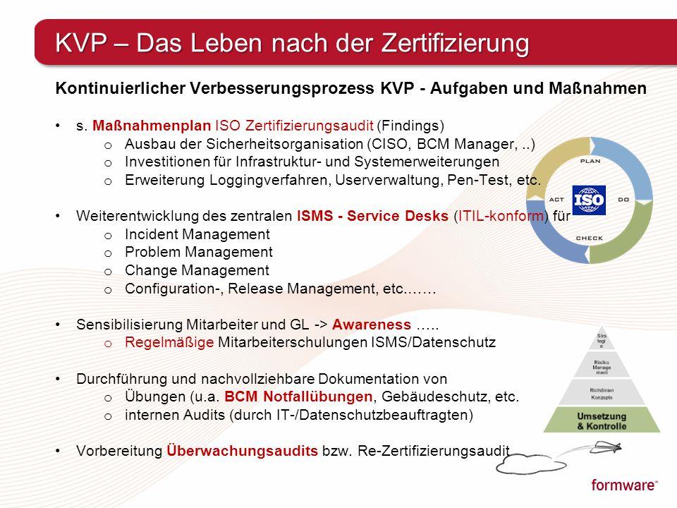 KVP – Das Leben nach der Zertifizierung Kontinuierlicher Verbesserungsprozess KVP - Aufgaben und Maßnahmen s. Maßnahmenplan ISO Zertifizierungsaudit (