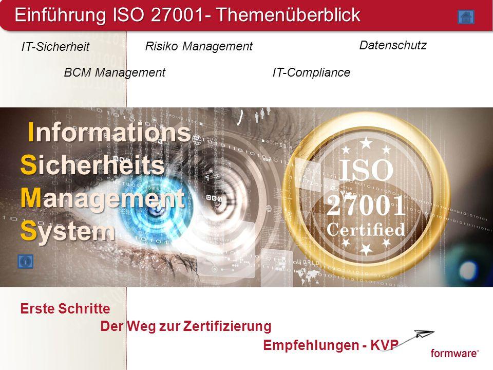 Einführung ISO 27001- Themenüberblick IT-Compliance Empfehlungen - KVP Der Weg zur Zertifizierung Informations Informations Sicherheits Management Sys
