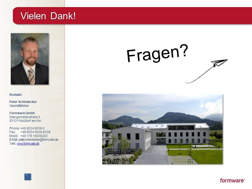 Vielen Dank! Fragen? Kontakt: Peter Schindecker Geschäftsführer Formware GmbH Stangenreiterstraße 2 83131 Nußdorf am Inn Phone: +49 8034 9038-0 Fax: +