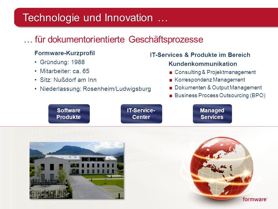 Technologie und Innovation … … für dokumentorientierte Geschäftsprozesse Formware-Kurzprofil Gründung: 1988 Mitarbeiter: ca. 65 Sitz: Nußdorf am Inn N