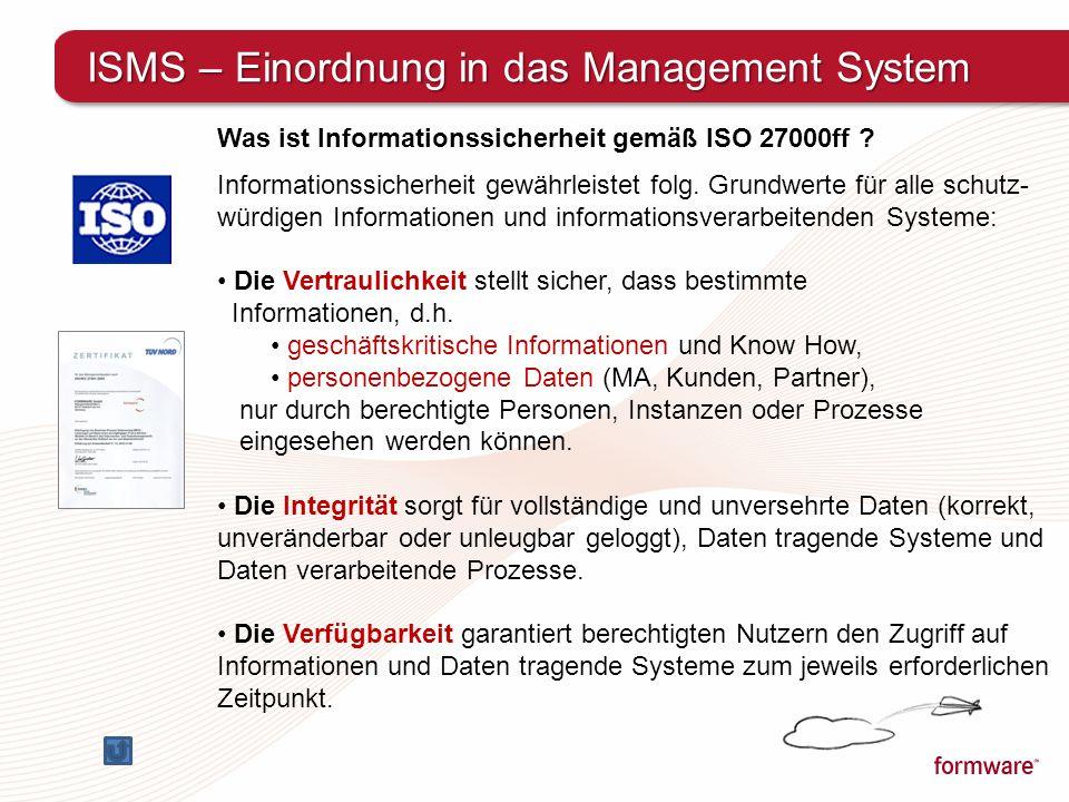 Was ist Informationssicherheit gemäß ISO 27000ff ? Informationssicherheit gewährleistet folg. Grundwerte für alle schutz- würdigen Informationen und i