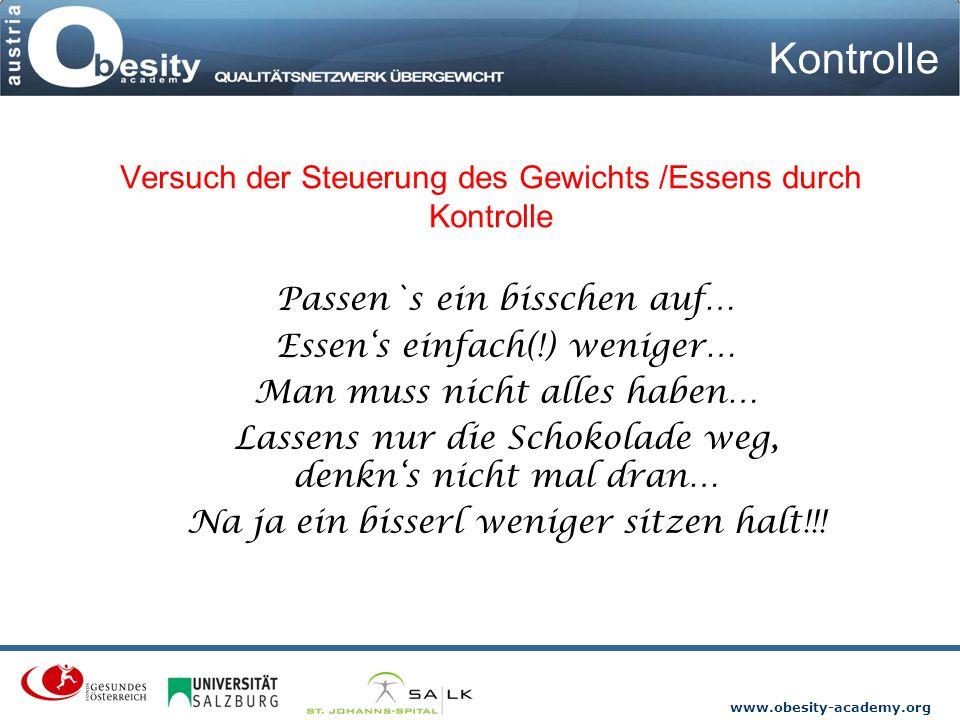 www.obesity-academy.org Versuch der Steuerung des Gewichts /Essens durch Kontrolle Passen`s ein bisschen auf… Essen's einfach(!) weniger… Man muss nic