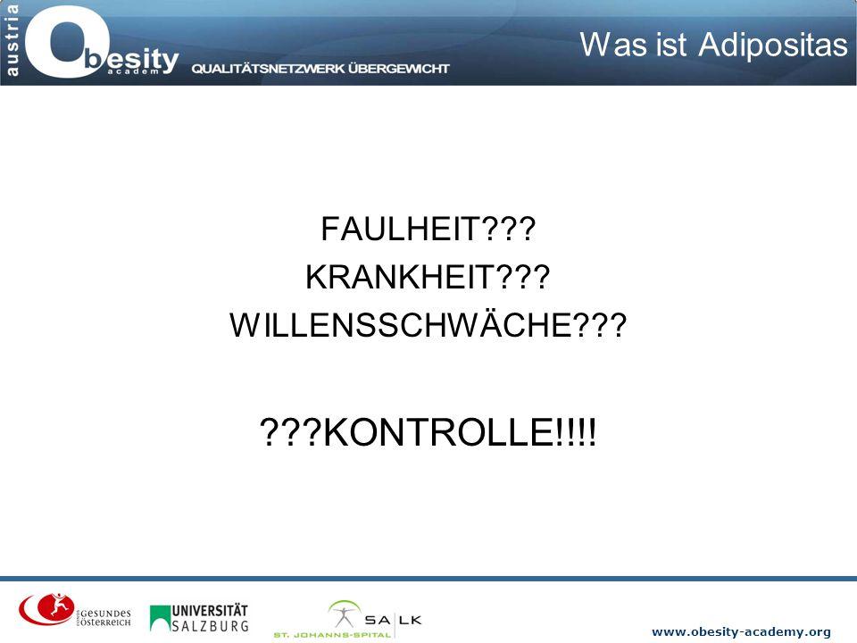 www.obesity-academy.org Was ist Adipositas FAULHEIT??? KRANKHEIT??? WILLENSSCHWÄCHE??? ???KONTROLLE!!!!