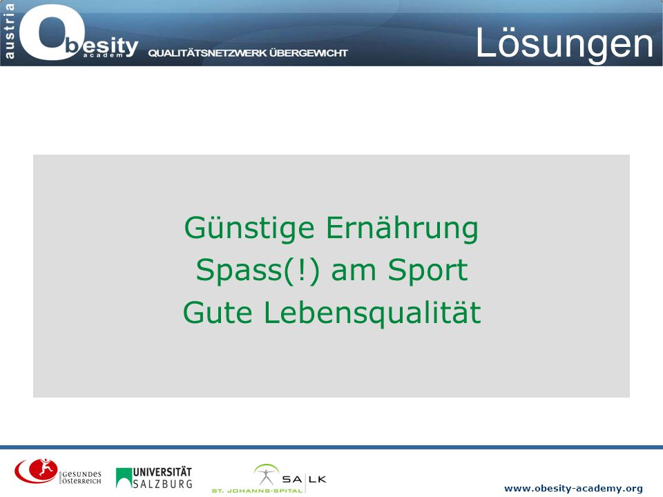 www.obesity-academy.org Lösungen Günstige Ernährung Spass(!) am Sport Gute Lebensqualität