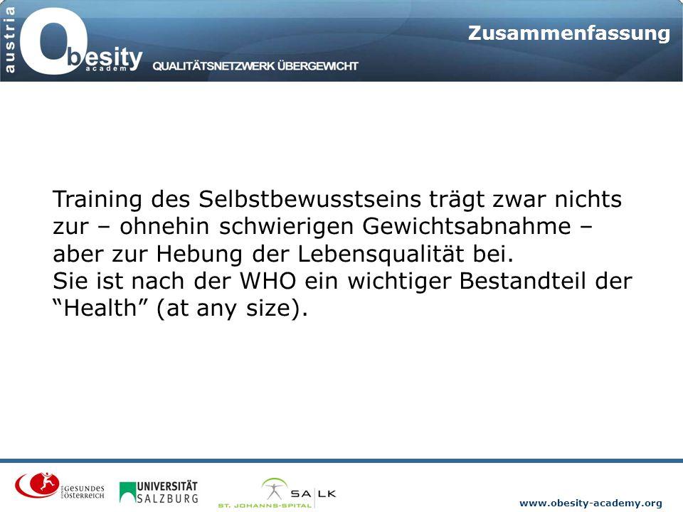 www.obesity-academy.org Zusammenfassung Training des Selbstbewusstseins trägt zwar nichts zur – ohnehin schwierigen Gewichtsabnahme – aber zur Hebung