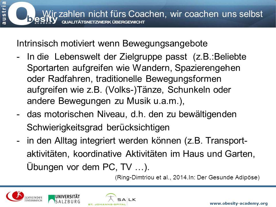 www.obesity-academy.org Wir zahlen nicht fürs Coachen, wir coachen uns selbst Intrinsisch motiviert wenn Bewegungsangebote -In die Lebenswelt der Ziel