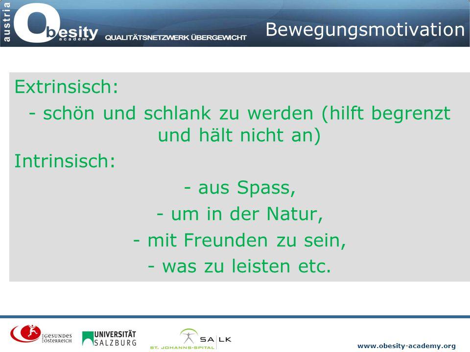 www.obesity-academy.org Bewegungsmotivation Extrinsisch: - schön und schlank zu werden (hilft begrenzt und hält nicht an) Intrinsisch: - aus Spass, -