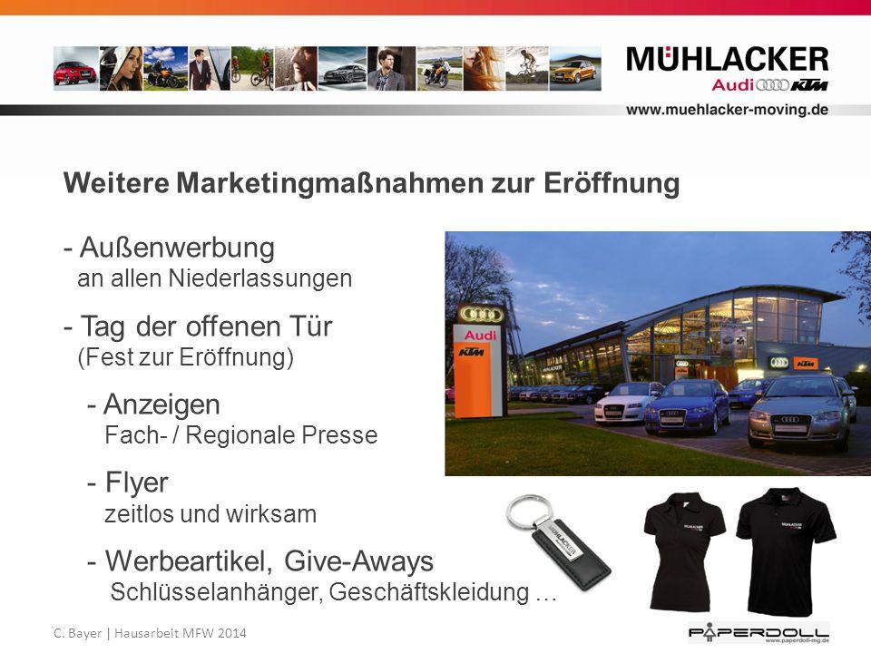 C. Bayer   Hausarbeit MFW 2014 Weitere Marketingmaßnahmen zur Eröffnung - Außenwerbung an allen Niederlassungen - Tag der offenen Tür (Fest zur Eröffn