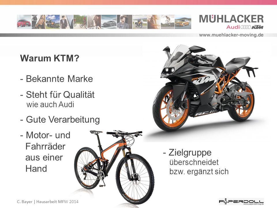 C. Bayer   Hausarbeit MFW 2014 Warum KTM? - Bekannte Marke - Steht für Qualität wie auch Audi - Gute Verarbeitung - Motor- und Fahrräder aus einer Han
