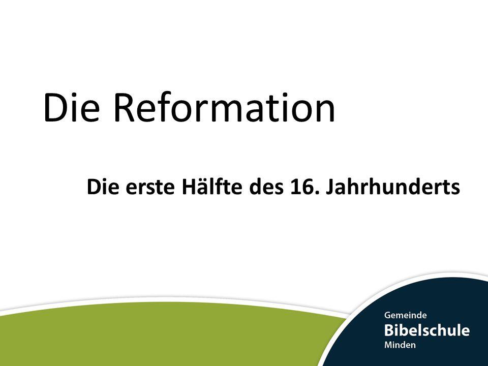 Die Reformation Die erste Hälfte des 16. Jahrhunderts