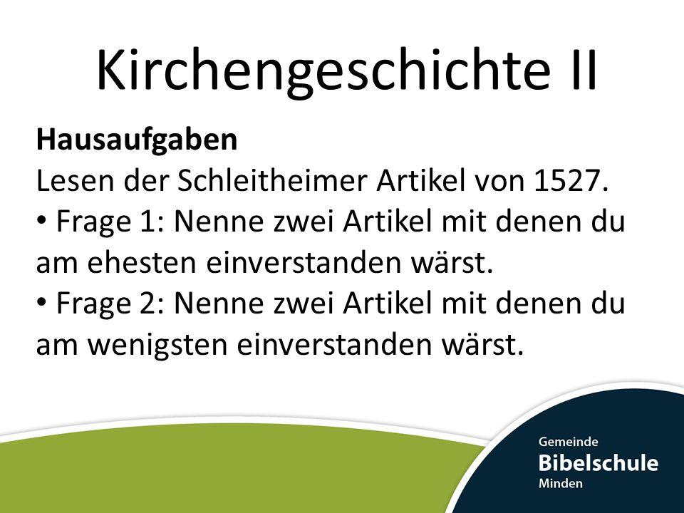 Kirchengeschichte II Hausaufgaben Lesen der Schleitheimer Artikel von 1527. Frage 1: Nenne zwei Artikel mit denen du am ehesten einverstanden wärst. F