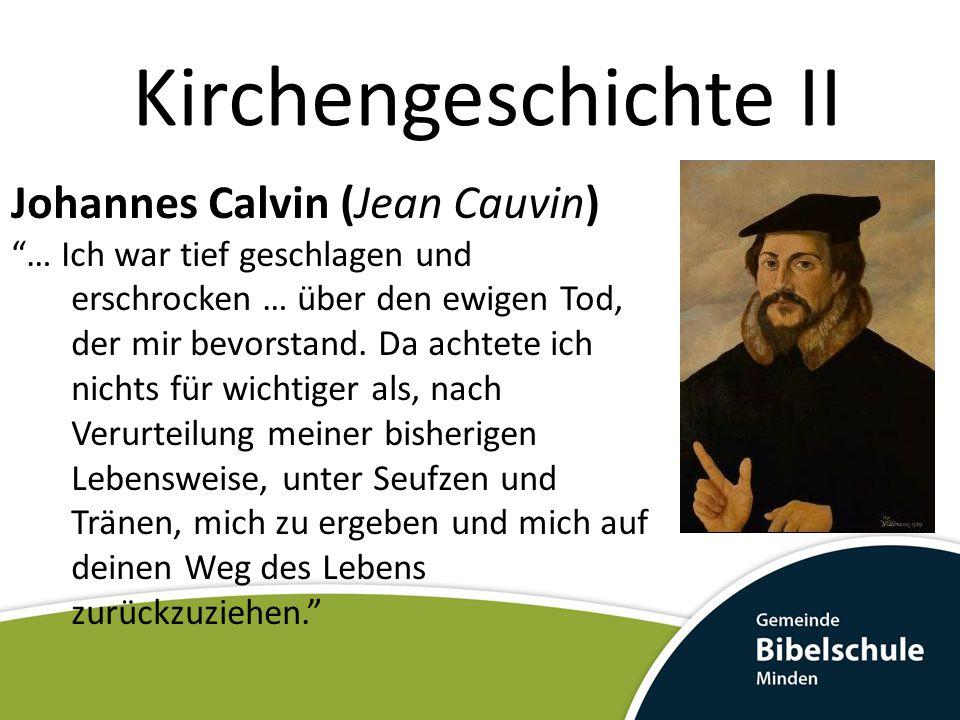Kirchengeschichte II Johannes Calvin (Jean Cauvin) Bekehrung um Jahr 1533 1533-1535 unstetes Flüchtlingsleben durch Mittel- & Südfrankreich 1535/36 Erste Ausgabe der Institutio Christianae Religionis als Protest- & Schutzbrief für die evangelischen Christen in Paris.