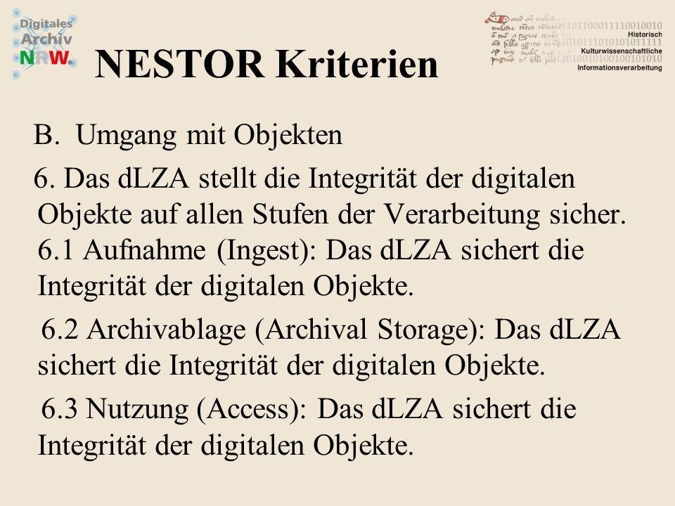 B.Umgang mit Objekten 6. Das dLZA stellt die Integrität der digitalen Objekte auf allen Stufen der Verarbeitung sicher. 6.1 Aufnahme (Ingest): Das dLZ