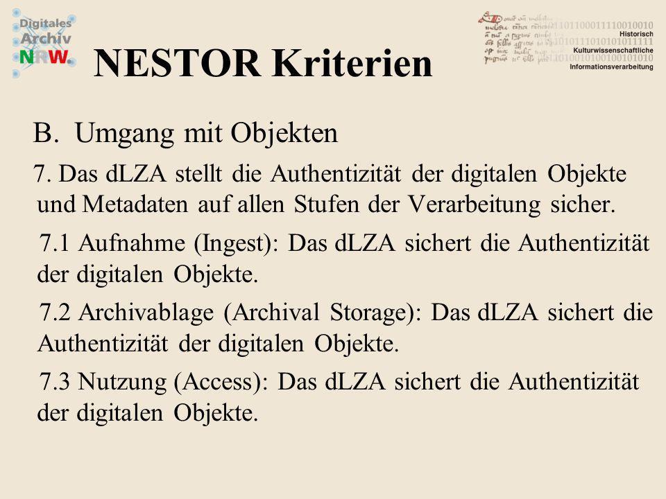 B.Umgang mit Objekten 7. Das dLZA stellt die Authentizität der digitalen Objekte und Metadaten auf allen Stufen der Verarbeitung sicher. 7.1 Aufnahme