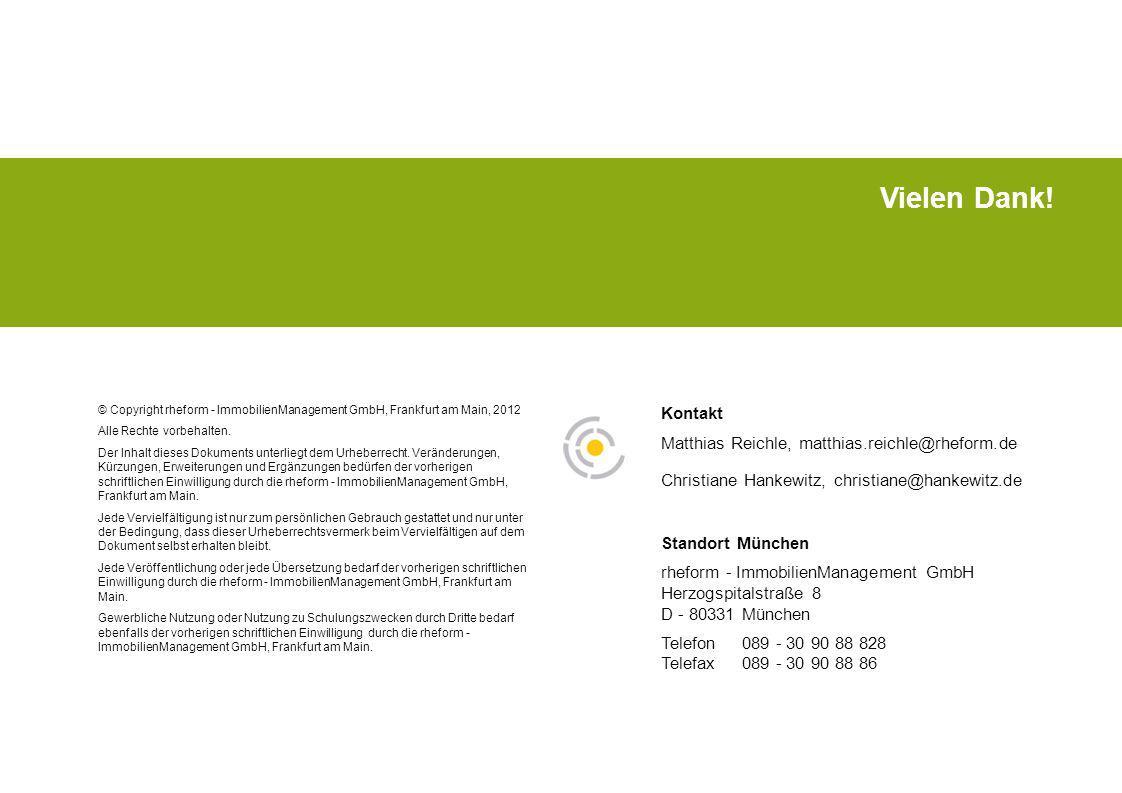 Vielen Dank! © Copyright rheform - ImmobilienManagement GmbH, Frankfurt am Main, 2012 Alle Rechte vorbehalten. Der Inhalt dieses Dokuments unterliegt