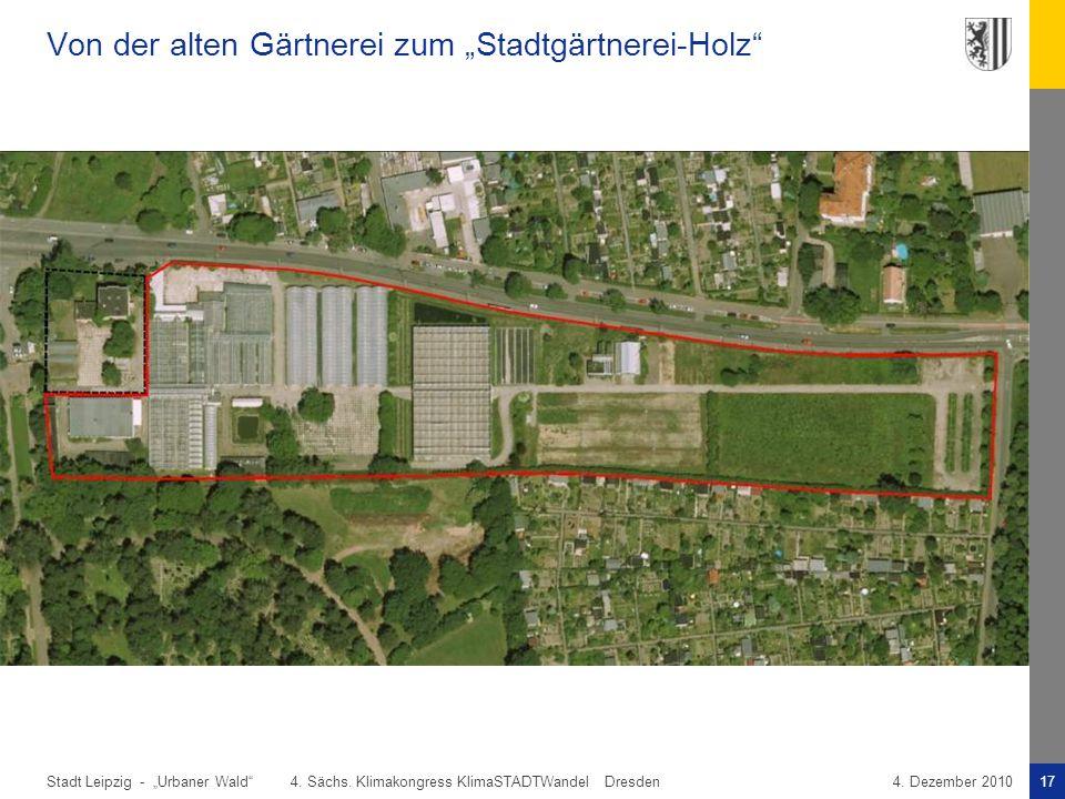 """Stadt Leipzig -17""""Urbaner Wald"""" 4. Sächs. Klimakongress KlimaSTADTWandel Dresden4. Dezember 2010 Von der alten Gärtnerei zum """"Stadtgärtnerei-Holz"""""""