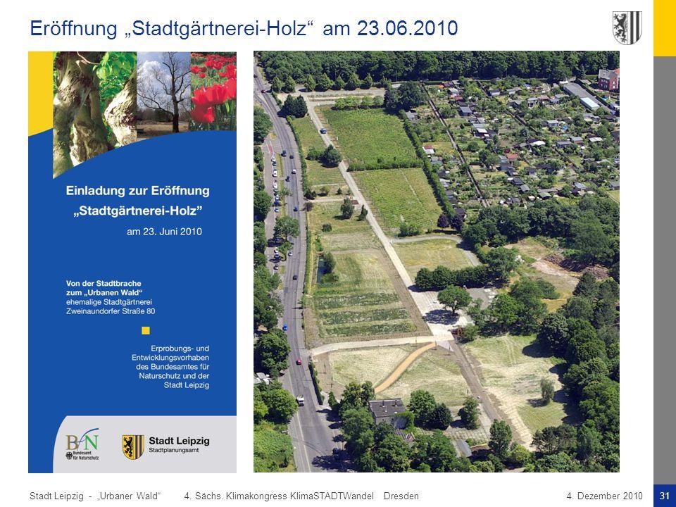 "Stadt Leipzig -31""Urbaner Wald"" 4. Sächs. Klimakongress KlimaSTADTWandel Dresden4. Dezember 2010 Eröffnung ""Stadtgärtnerei-Holz"" am 23.06.2010"