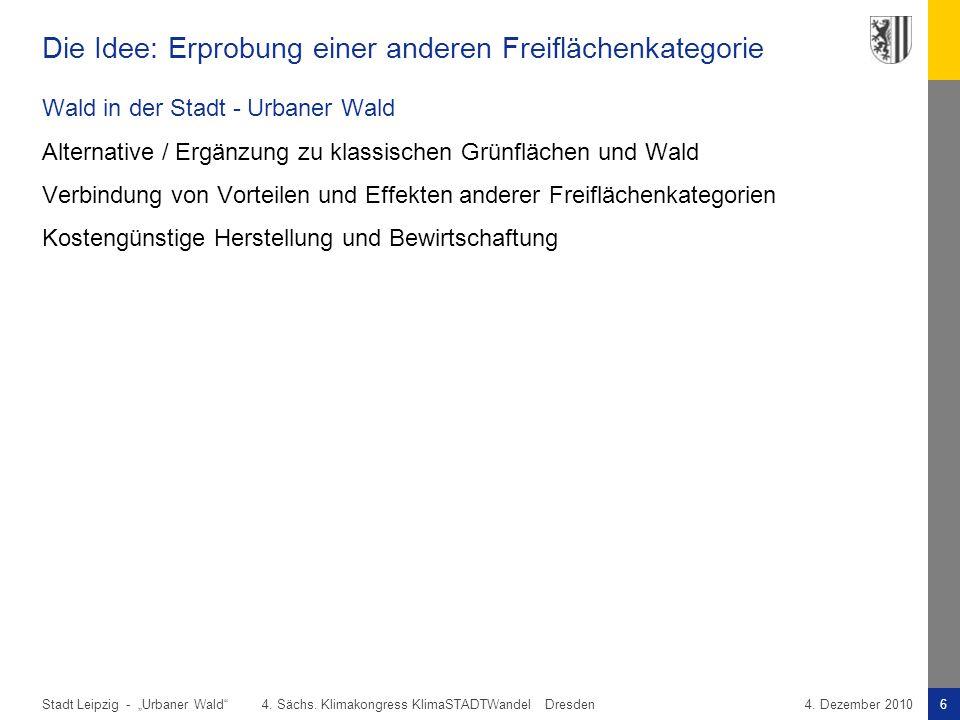 """Stadt Leipzig -6""""Urbaner Wald"""" 4. Sächs. Klimakongress KlimaSTADTWandel Dresden4. Dezember 2010 Die Idee: Erprobung einer anderen Freiflächenkategorie"""