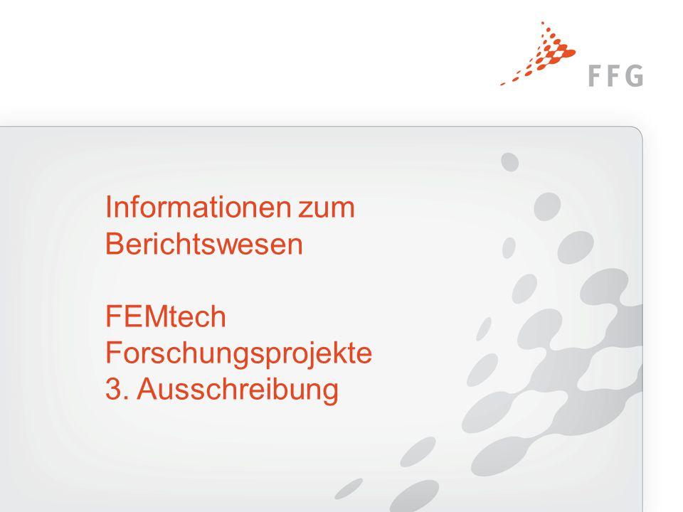 Informationen zum Berichtswesen FEMtech Forschungsprojekte 3. Ausschreibung