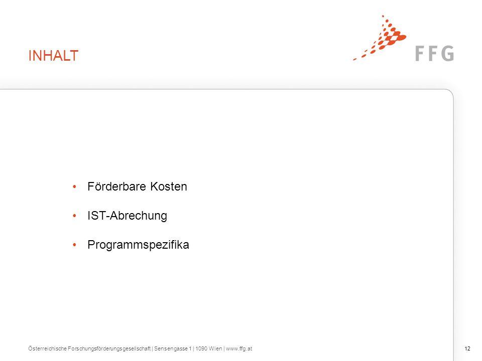 INHALT Förderbare Kosten IST-Abrechung Programmspezifika 12Österreichische Forschungsförderungsgesellschaft | Sensengasse 1 | 1090 Wien | www.ffg.at